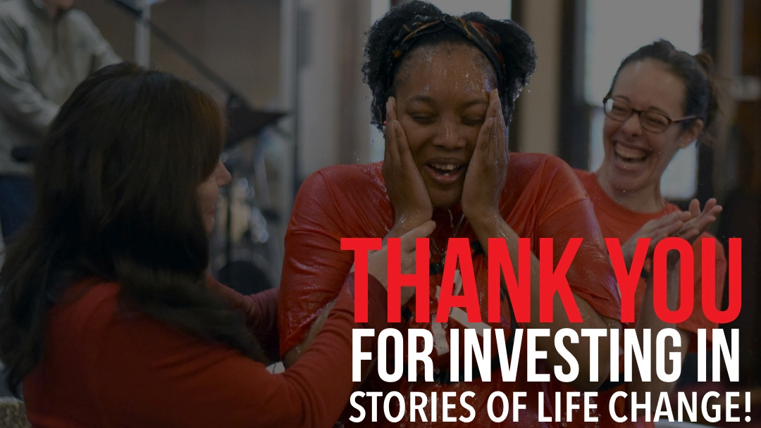 Thank You for Investing in Stories of Life Change